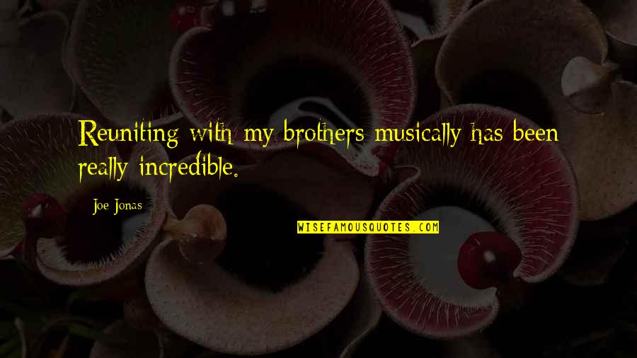 Reuniting With Ex Quotes By Joe Jonas: Reuniting with my brothers musically has been really