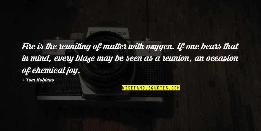 Reuniting With Ex Quotes By Tom Robbins: Fire is the reuniting of matter with oxygen.