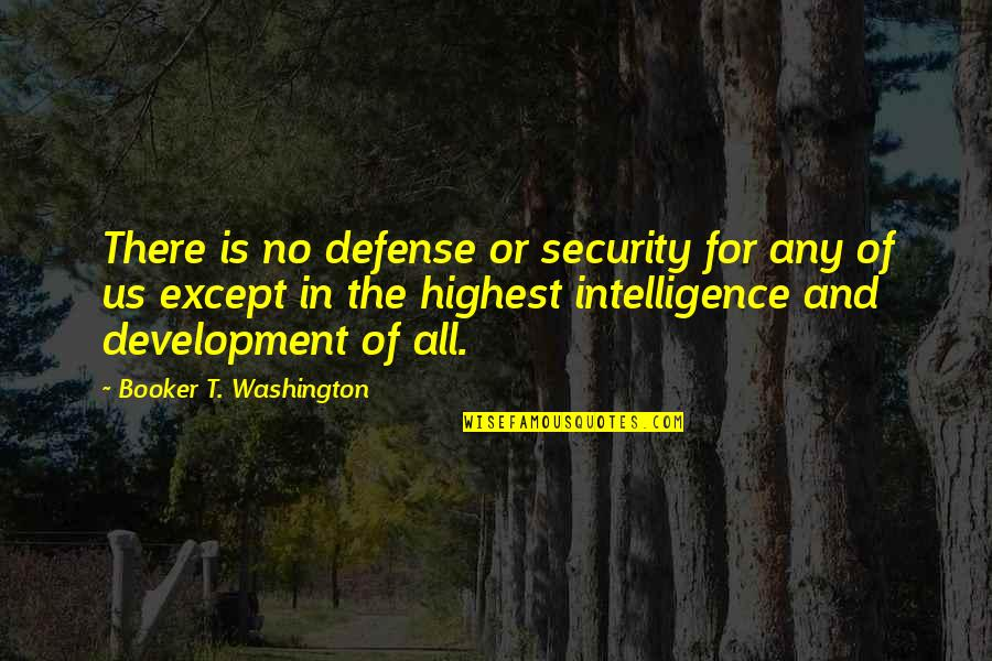 Reuters India Quotes By Booker T. Washington: There is no defense or security for any