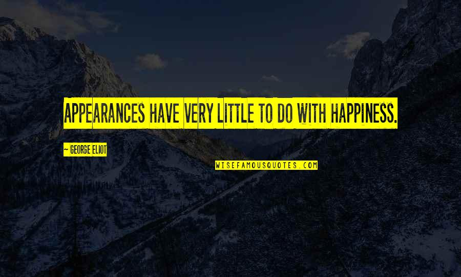 Reuters India Quotes By George Eliot: Appearances have very little to do with happiness.