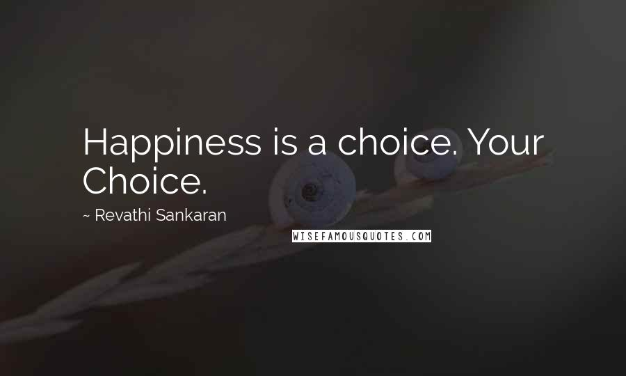 Revathi Sankaran quotes: Happiness is a choice. Your Choice.