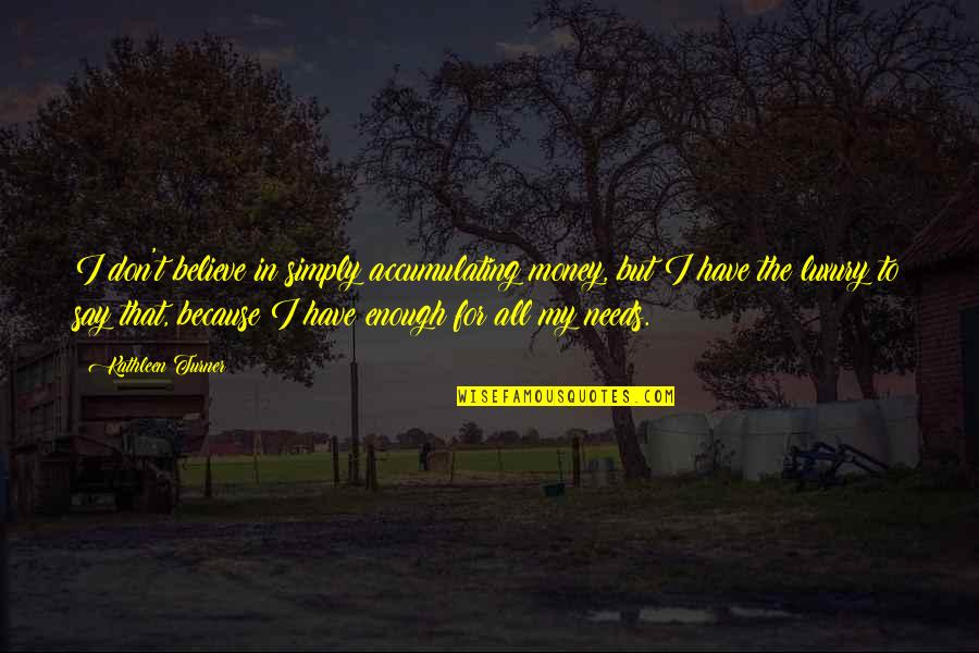 Revenge All Season Quotes By Kathleen Turner: I don't believe in simply accumulating money, but