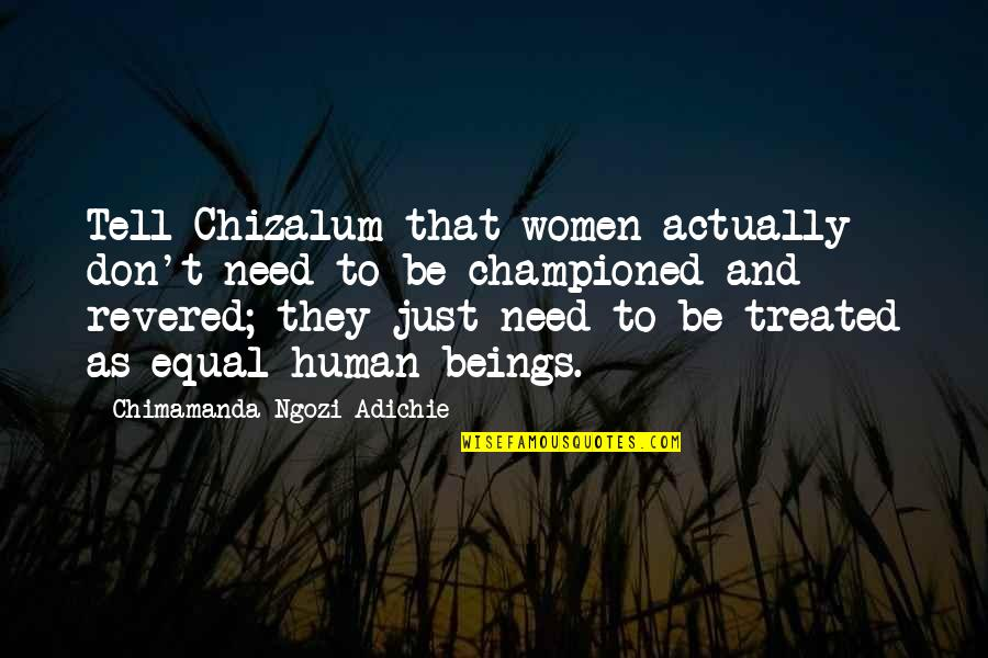 Revered Quotes By Chimamanda Ngozi Adichie: Tell Chizalum that women actually don't need to