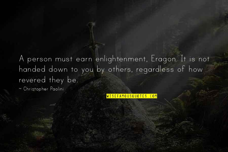 Revered Quotes By Christopher Paolini: A person must earn enlightenment, Eragon. It is