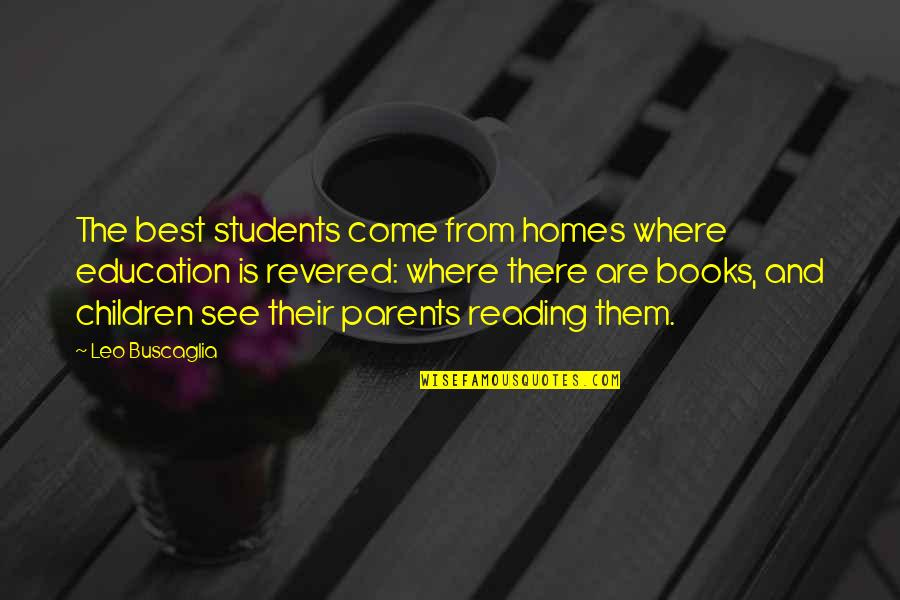 Revered Quotes By Leo Buscaglia: The best students come from homes where education