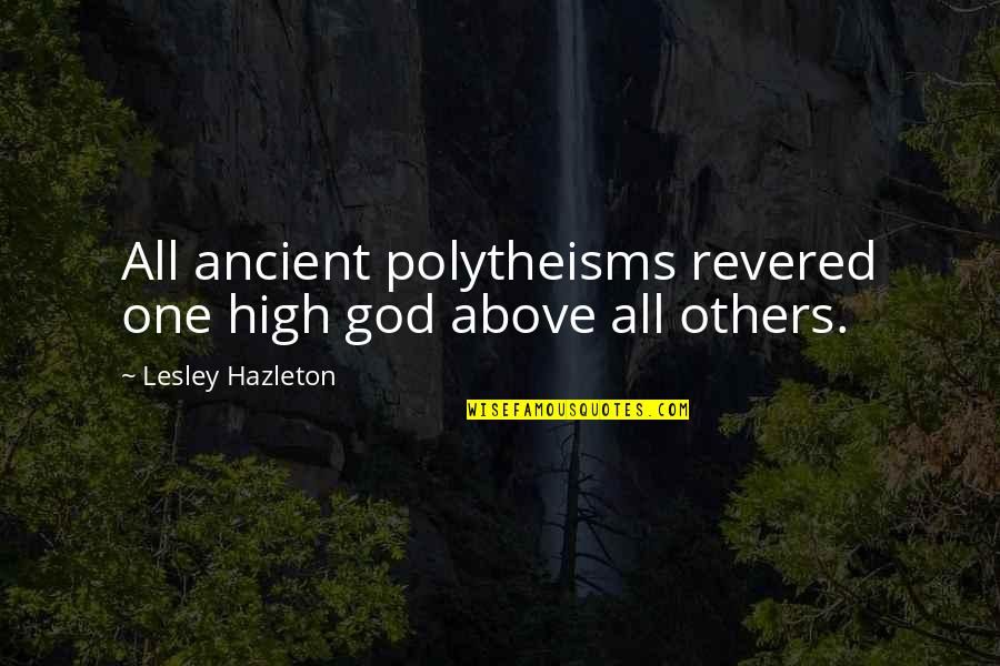 Revered Quotes By Lesley Hazleton: All ancient polytheisms revered one high god above