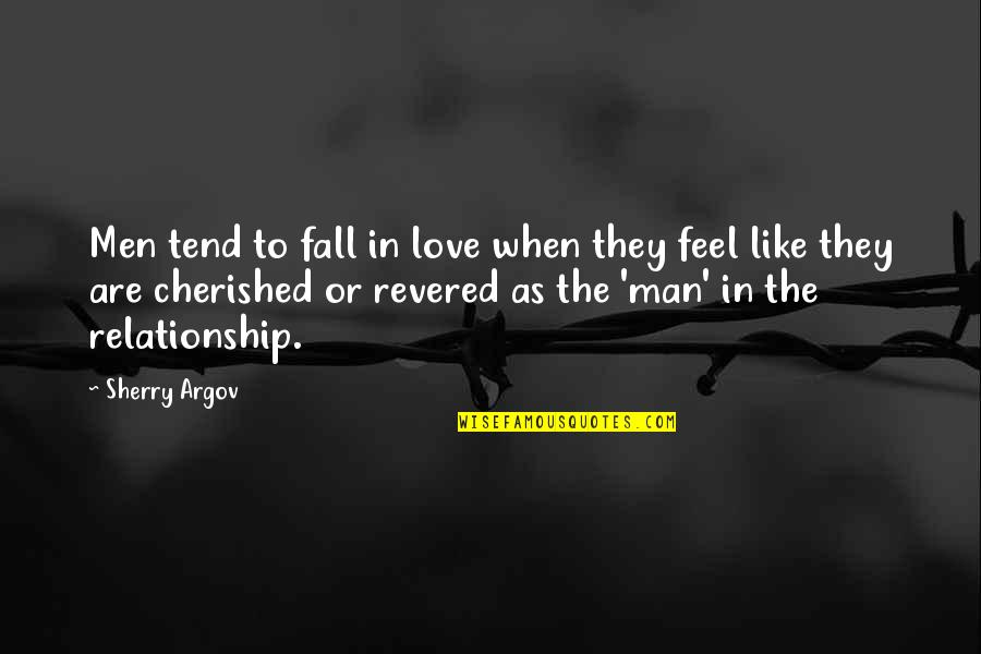 Revered Quotes By Sherry Argov: Men tend to fall in love when they