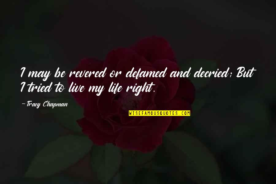 Revered Quotes By Tracy Chapman: I may be revered or defamed and decried;