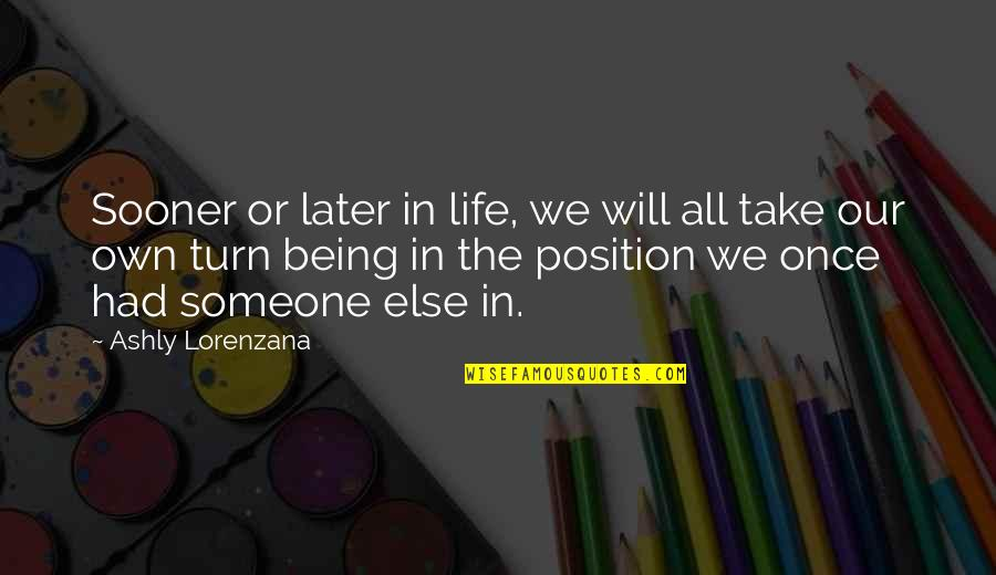 Reversal Quotes By Ashly Lorenzana: Sooner or later in life, we will all
