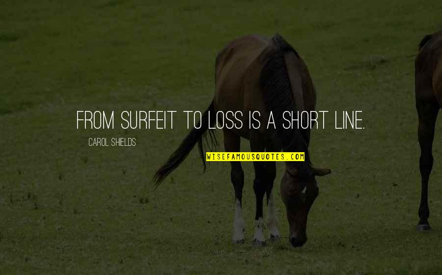Reversal Quotes By Carol Shields: From surfeit to loss is a short line.