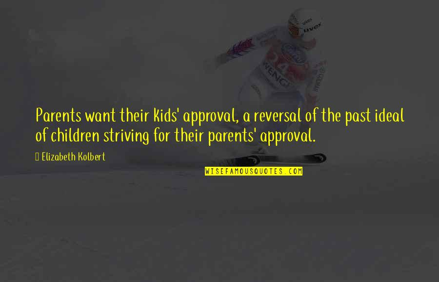 Reversal Quotes By Elizabeth Kolbert: Parents want their kids' approval, a reversal of