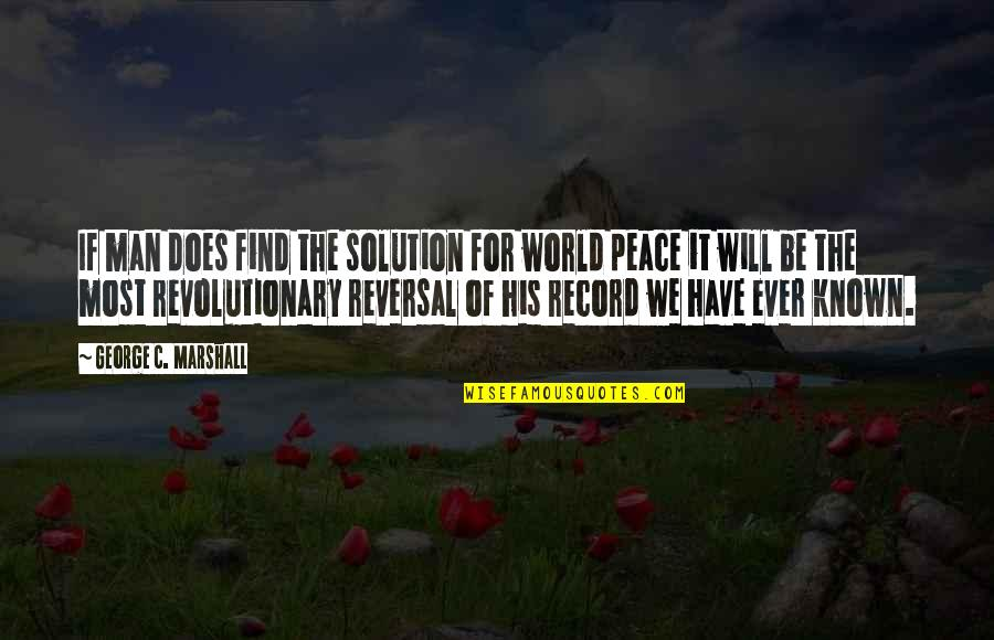 Reversal Quotes By George C. Marshall: If man does find the solution for world