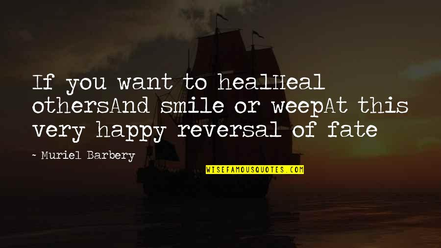 Reversal Quotes By Muriel Barbery: If you want to healHeal othersAnd smile or