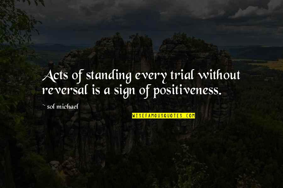 Reversal Quotes By Sol Michael: Acts of standing every trial without reversal is