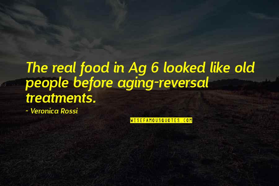 Reversal Quotes By Veronica Rossi: The real food in Ag 6 looked like