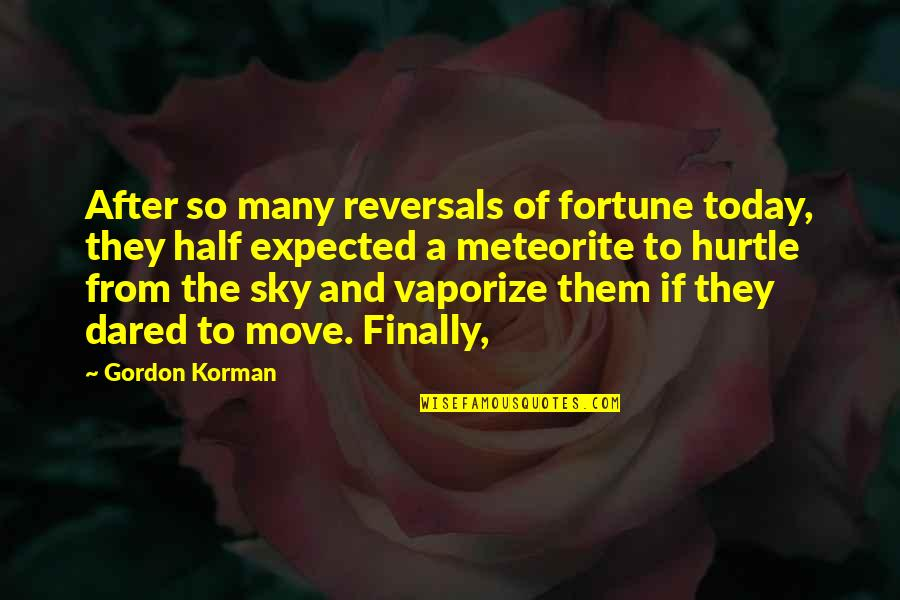 Reversals Of Fortune Quotes By Gordon Korman: After so many reversals of fortune today, they