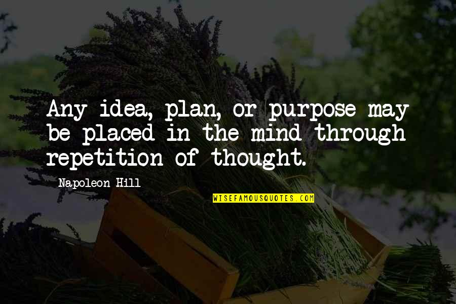 Reverse Flash Quotes By Napoleon Hill: Any idea, plan, or purpose may be placed