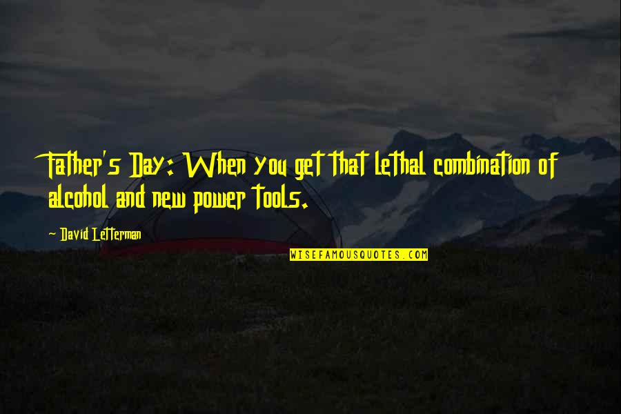 Review For Exams Quotes By David Letterman: Father's Day: When you get that lethal combination