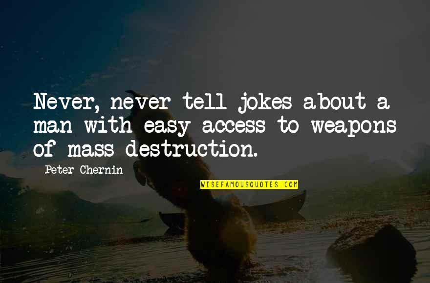 Review For Exams Quotes By Peter Chernin: Never, never tell jokes about a man with