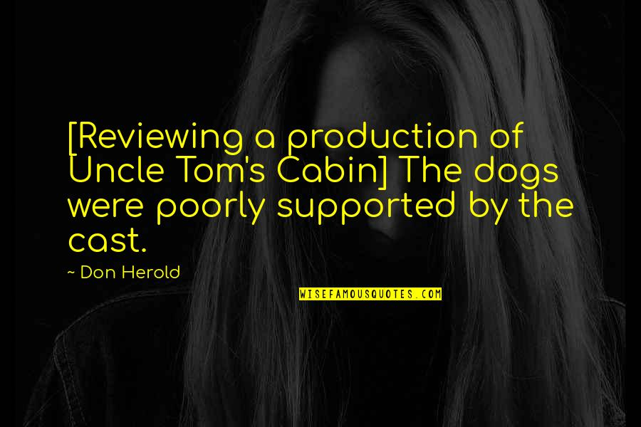 Reviewing Quotes By Don Herold: [Reviewing a production of Uncle Tom's Cabin] The