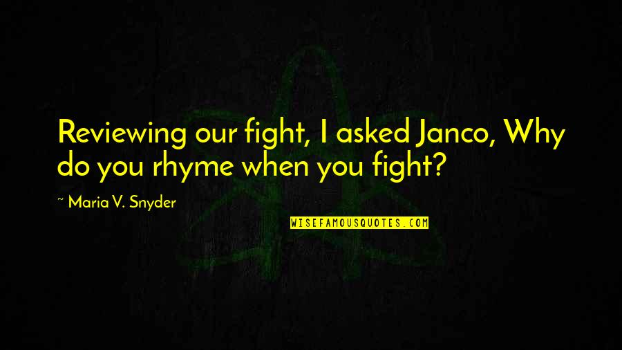 Reviewing Quotes By Maria V. Snyder: Reviewing our fight, I asked Janco, Why do