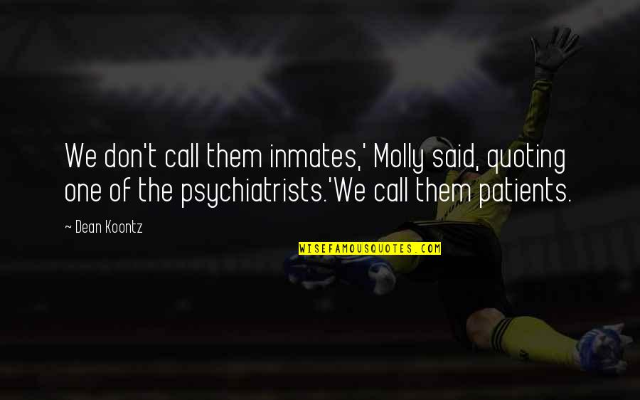 Revival Tabernacle Quotes By Dean Koontz: We don't call them inmates,' Molly said, quoting