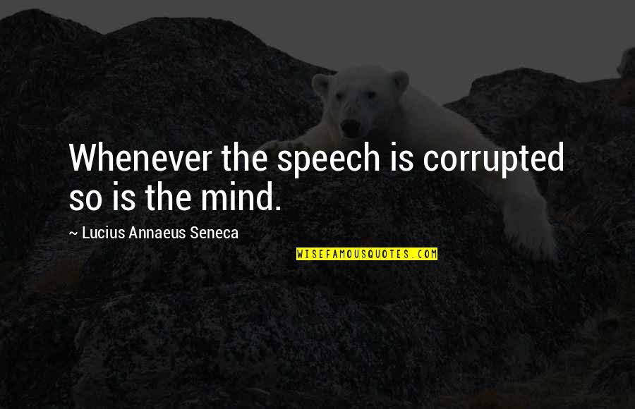 Revival Tabernacle Quotes By Lucius Annaeus Seneca: Whenever the speech is corrupted so is the