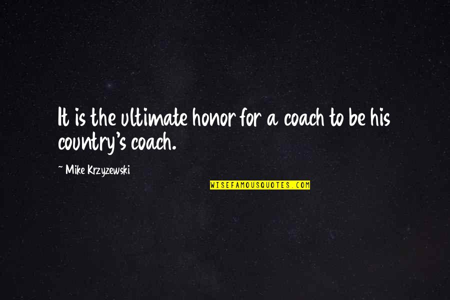 Revival Tabernacle Quotes By Mike Krzyzewski: It is the ultimate honor for a coach