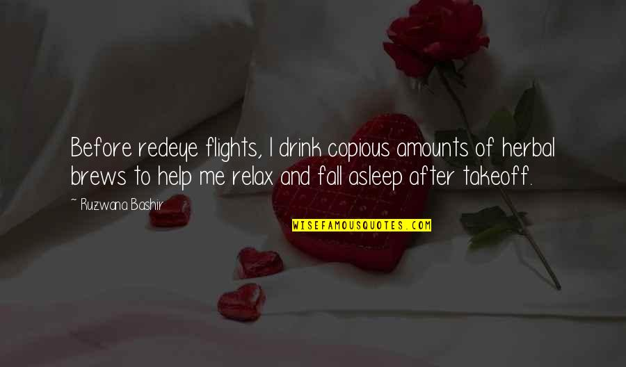 Revival Tabernacle Quotes By Ruzwana Bashir: Before redeye flights, I drink copious amounts of