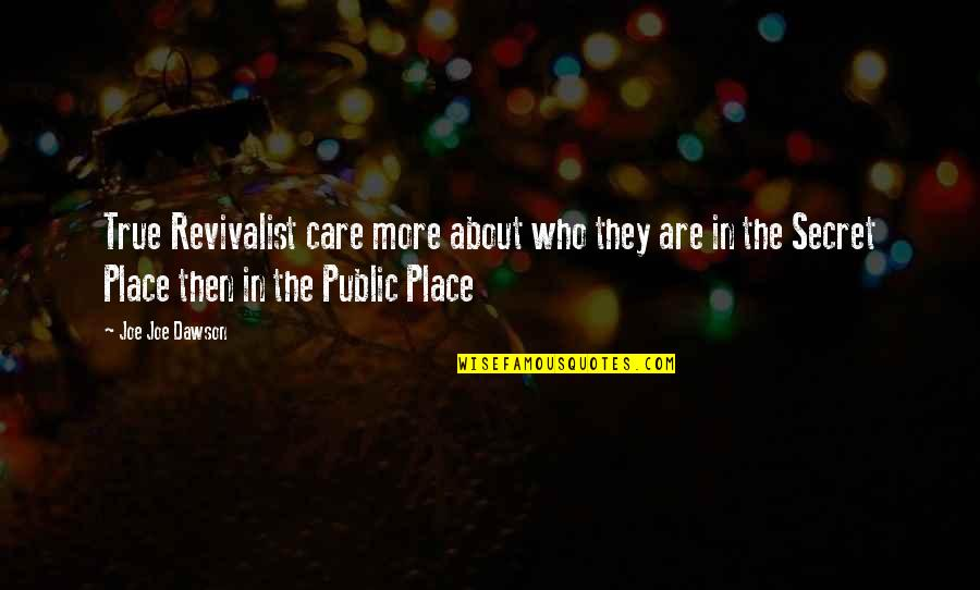 Revivalist Quotes By Joe Joe Dawson: True Revivalist care more about who they are