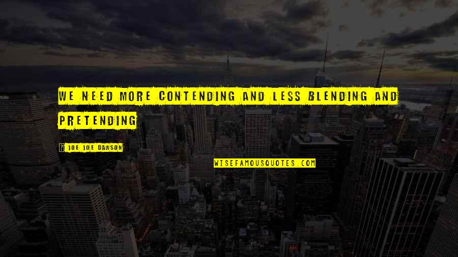 Revivalist Quotes By Joe Joe Dawson: We need more Contending and less Blending and