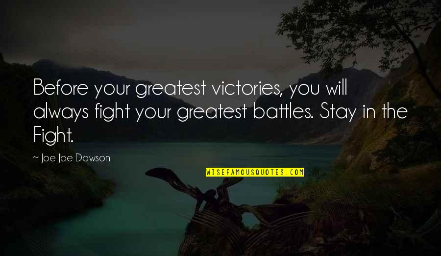 Revivalist Quotes By Joe Joe Dawson: Before your greatest victories, you will always fight