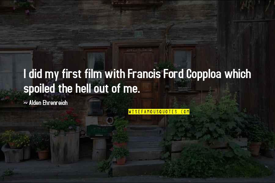 Revoloution Quotes By Alden Ehrenreich: I did my first film with Francis Ford