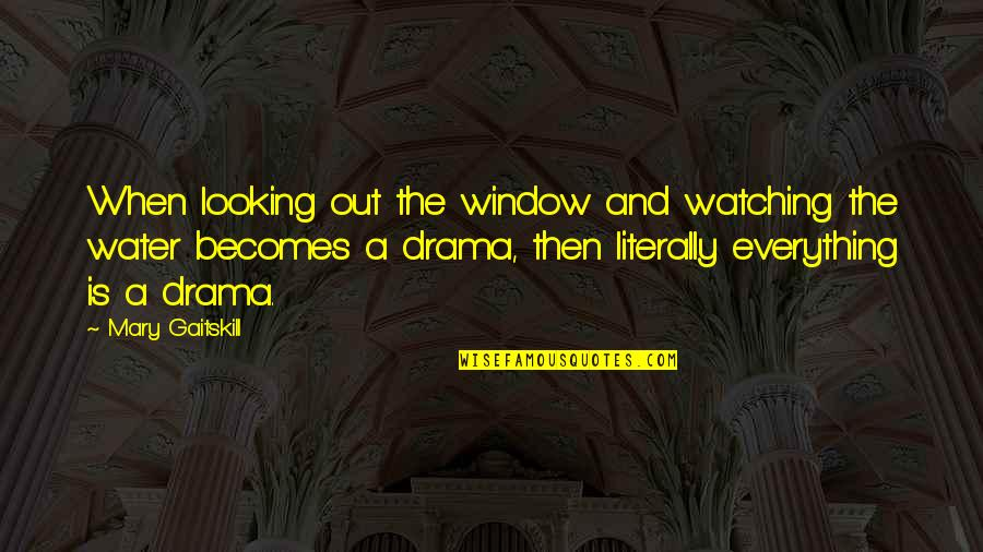 Revoloution Quotes By Mary Gaitskill: When looking out the window and watching the