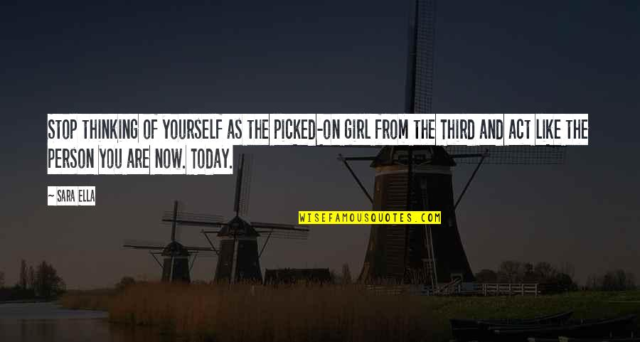 Revoloution Quotes By Sara Ella: Stop thinking of yourself as the picked-on girl