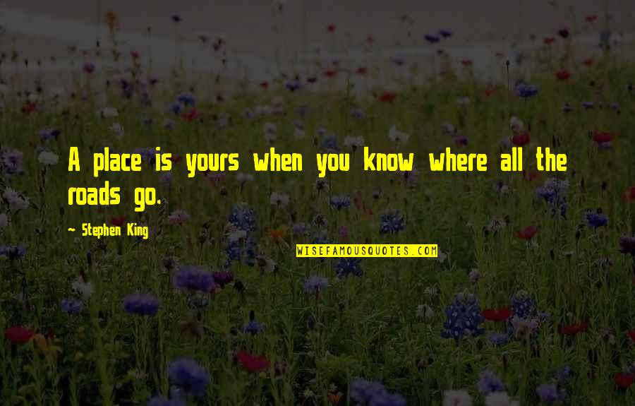 Revoloution Quotes By Stephen King: A place is yours when you know where