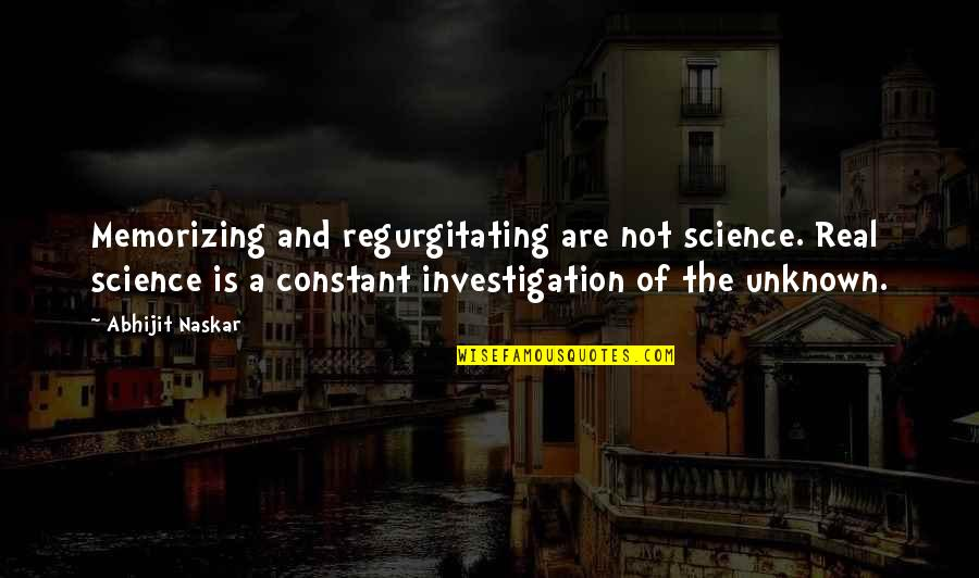 Revolution Quotes By Abhijit Naskar: Memorizing and regurgitating are not science. Real science