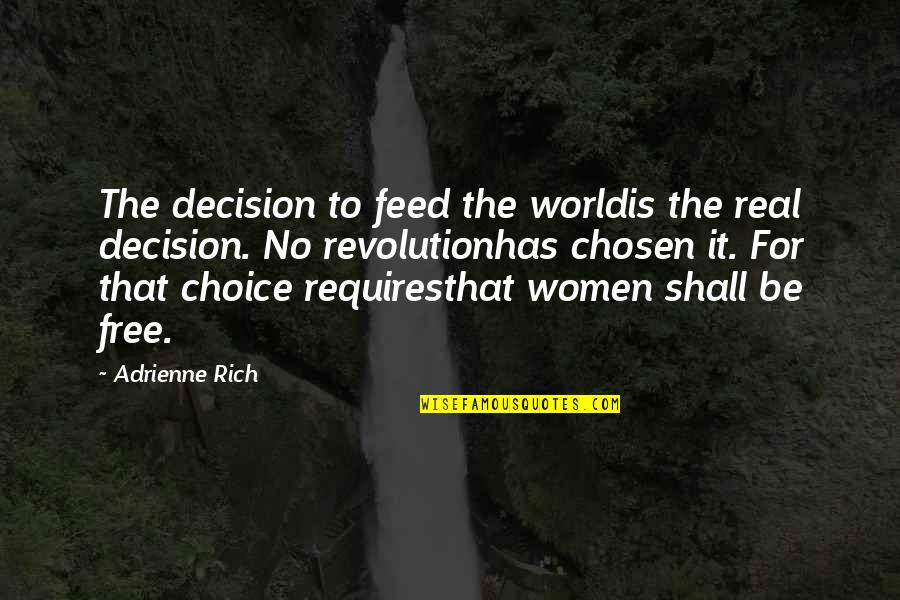 Revolution Quotes By Adrienne Rich: The decision to feed the worldis the real