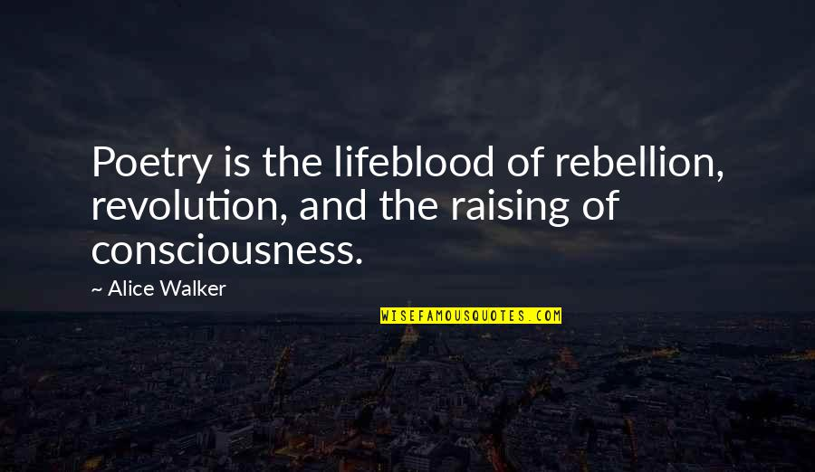 Revolution Quotes By Alice Walker: Poetry is the lifeblood of rebellion, revolution, and