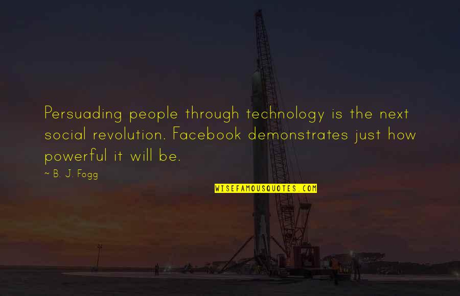 Revolution Quotes By B. J. Fogg: Persuading people through technology is the next social