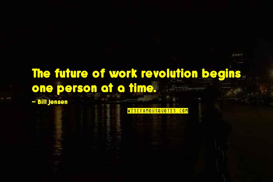 Revolution Quotes By Bill Jensen: The future of work revolution begins one person