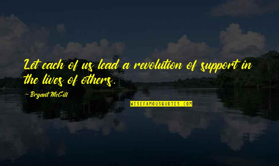 Revolution Quotes By Bryant McGill: Let each of us lead a revolution of