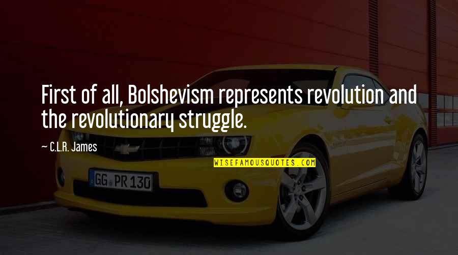 Revolution Quotes By C.L.R. James: First of all, Bolshevism represents revolution and the