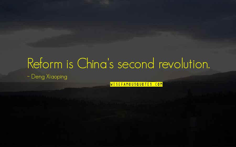 Revolution Quotes By Deng Xiaoping: Reform is China's second revolution.