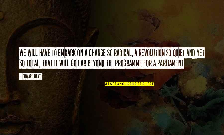 Revolution Quotes By Edward Heath: We will have to embark on a change