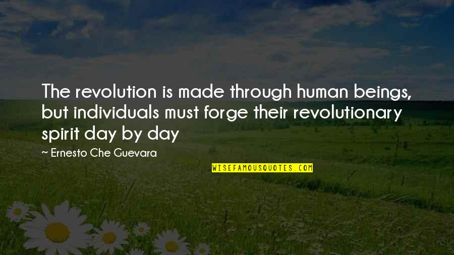 Revolution Quotes By Ernesto Che Guevara: The revolution is made through human beings, but