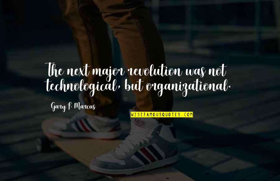 Revolution Quotes By Gary F. Marcus: The next major revolution was not technological, but