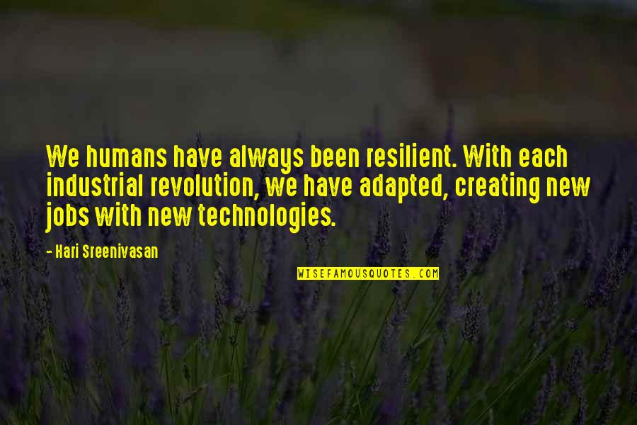 Revolution Quotes By Hari Sreenivasan: We humans have always been resilient. With each