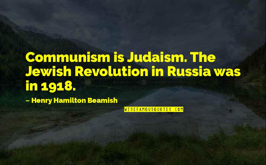 Revolution Quotes By Henry Hamilton Beamish: Communism is Judaism. The Jewish Revolution in Russia