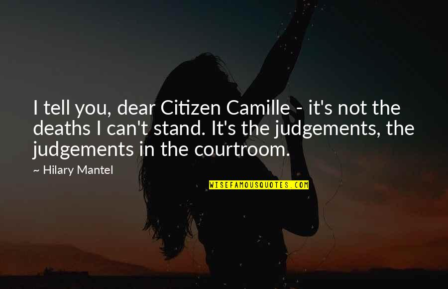 Revolution Quotes By Hilary Mantel: I tell you, dear Citizen Camille - it's